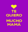 TE QUIERO  MUCHO MAMÁ - Personalised Poster A1 size