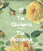 Te  Quiero Mucho Tia  Roxana - Personalised Poster A1 size