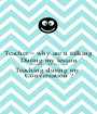 Teacher = why are u talking During my lesson Student = why are you 0 Teaching during my  Conversation ? - Personalised Poster A1 size