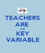 TEACHERS ARE  THE KEY VARIABLE - Personalised Poster A1 size