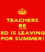 TEACHERS BE CALM 8D IS LEAVING FOR SUMMER! - Personalised Poster A1 size