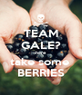 TEAM GALE? here take some  BERRIES - Personalised Poster A1 size