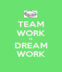TEAM WORK IS DREAM WORK - Personalised Poster A1 size
