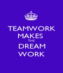 TEAMWORK MAKES  THE DREAM WORK - Personalised Poster A1 size