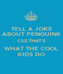 TELL A JOKE ABOUT PENGUINS CUZ THAT'S WHAT THE COOL KIDS DO - Personalised Poster A1 size