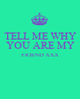 TELL ME WHY YOU ARE MY FRIEND XXX   - Personalised Poster A1 size