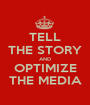 TELL THE STORY AND OPTIMIZE THE MEDIA - Personalised Poster A1 size