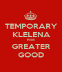 TEMPORARY KLELENA FOR GREATER GOOD - Personalised Poster A1 size
