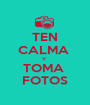 TEN CALMA  Y  TOMA  FOTOS - Personalised Poster A1 size