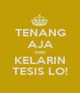 TENANG AJA DAN KELARIN TESIS LO! - Personalised Poster A1 size