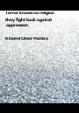 Terror knows no religion they fight back against   oppression  Khaled Omar Hamza - Personalised Poster A1 size