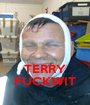 TERRY FUCKWIT - Personalised Poster A1 size