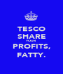TESCO SHARE YOUR PROFITS, FATTY. - Personalised Poster A1 size