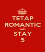 TETAP ROMANTIC AND STAY 5 - Personalised Poster A1 size