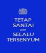 TETAP SANTAI DAN SELALU TERSENYUM - Personalised Poster A1 size