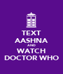 TEXT AASHNA AND WATCH DOCTOR WHO - Personalised Poster A1 size