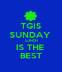 TGIS SUNDAY  LUNCH IS THE  BEST - Personalised Poster A1 size
