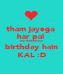 tham jayega  har pal  coz AMAN ka  birthday hain KAL :D - Personalised Poster A1 size
