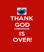 THANK GOD CHRISTMAS IS OVER! - Personalised Poster A1 size