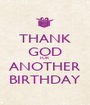 THANK GOD FOR ANOTHER BIRTHDAY - Personalised Poster A1 size