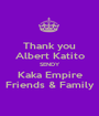 Thank you Albert Katito SENDY Kaka Empire Friends & Family - Personalised Poster A1 size