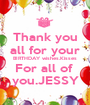 Thank you all for your BIRTHDAY wishes.Kisses For all of  you.JESSY - Personalised Poster A1 size