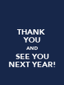 THANK  YOU AND SEE YOU NEXT YEAR! - Personalised Poster A1 size