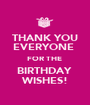 THANK YOU EVERYONE  FOR THE  BIRTHDAY  WISHES! - Personalised Poster A1 size