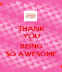 THANK YOU for BEING SO AWESOME - Personalised Poster A1 size