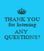 THANK YOU for listening - ANY  QUESTIONS? - Personalised Poster A1 size