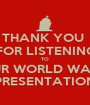 THANK YOU  FOR LISTENING TO OUR WORLD WAR II PRESENTATION - Personalised Poster A1 size