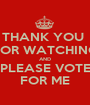 THANK YOU  FOR WATCHING AND PLEASE VOTE FOR ME - Personalised Poster A1 size
