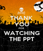 THANK YOU FOR WATCHING THE PPT - Personalised Poster A1 size