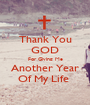 Thank You GOD For Giving Me Another Year Of My Life  - Personalised Poster A1 size