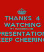 THANKS  4 WATCHING MY POWERPOINT  PRESENTATION KEEP CHEERING - Personalised Poster A1 size