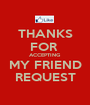 THANKS FOR  ACCEPTING MY FRIEND REQUEST - Personalised Poster A1 size