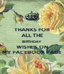 THANKS FOR ALL THE BIRTHDAY  WISHES ON MY FACEBOOK PAGE - Personalised Poster A1 size
