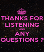 THANKS FOR LISTENING AND ANY QUESTIONS ? - Personalised Poster A1 size