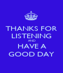 THANKS FOR LISTENING AND HAVE A GOOD DAY - Personalised Poster A1 size