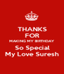 THANKS FOR MAKING MY BIRTHDAY So Special My Love Suresh - Personalised Poster A1 size