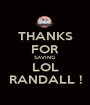 THANKS FOR SAVING LOL RANDALL ! - Personalised Poster A1 size