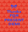Thanks FOR THE PRESENT DEMI - Personalised Poster A1 size