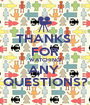 THANKS  FOR WATCHING! ANY  QUESTIONS? - Personalised Poster A1 size