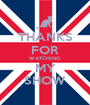 THANKS FOR WATCHING MY SHOW - Personalised Poster A1 size