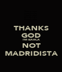 THANKS GOD I'M BARCA NOT MADRIDISTA - Personalised Poster A1 size