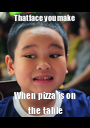 That face you make  When pizza is on the table - Personalised Poster A1 size