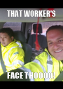 THAT WORKER'S FACE THOOOO! - Personalised Poster A1 size