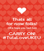 Thats all for now folks! (We hope you had fun) CARRY ON! #TulaLoveUKEU - Personalised Poster A1 size