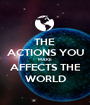 THE  ACTIONS YOU MAKE AFFECTS THE WORLD - Personalised Poster A1 size