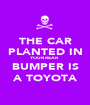 THE CAR PLANTED IN YOUR REAR BUMPER IS A TOYOTA - Personalised Poster A1 size
